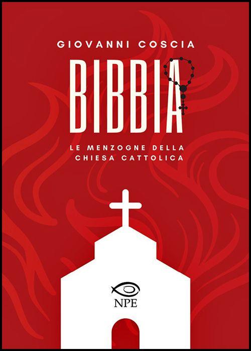BIBBIA: LE MENZOGNE DELLA CHIESA CATTOLICA