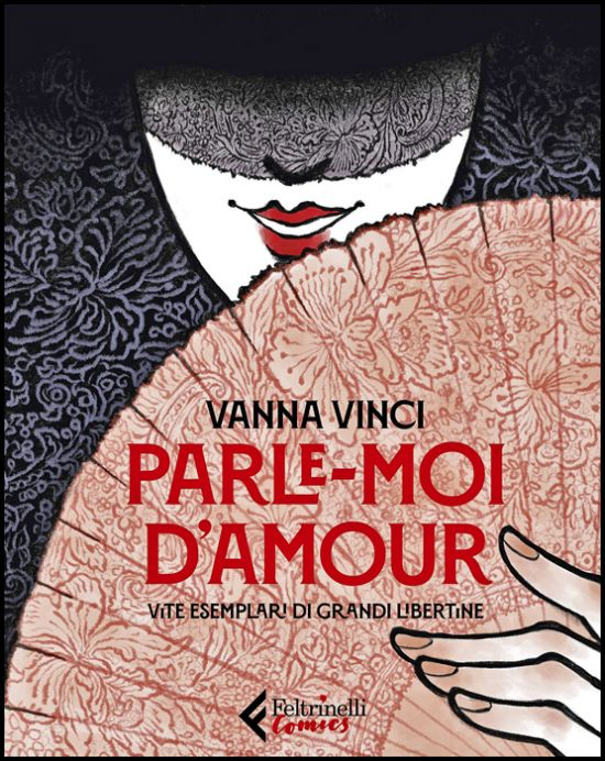 PARLE-MOI D'AMOUR - VITE ESEMPLARI DI GRANDI LIBERTINE