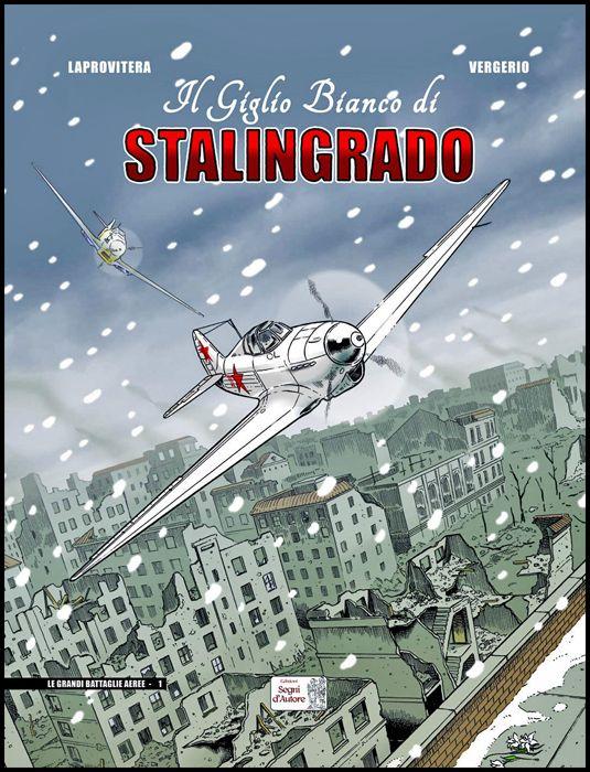 LE GRANDI BATTAGLIE AEREE #     1 - IL GIGLIO BIANCO DI STALINGRADO
