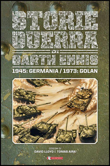 LE STORIE DI GUERRA DI GARTH ENNIS #     8 - 1945: GERMANIA/ 1973: GOLAN