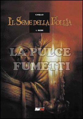 SEME DELLA FOLLIA #     1: IGGUK