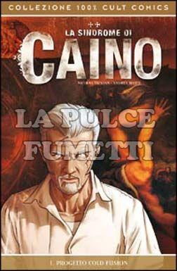 100% CULT COMICS - LA SINDROME DI CAINO  1: PROGETTO COLD FUSION