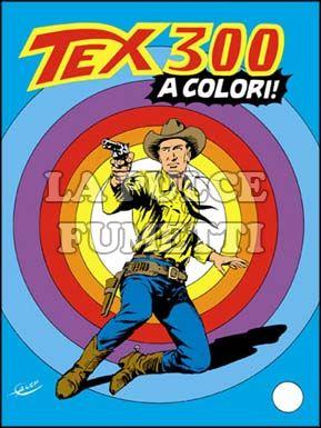 TEX GIGANTE #   300: LA LANCIA DI FUOCO                                        A COLORI