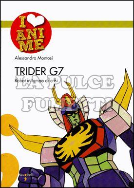 I LOVE ANIME #    10: TRIDER G7