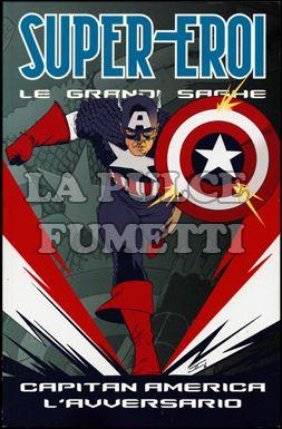 SUPER-EROI LE GRANDI SAGHE #    20 - CAPITAN AMERICA: L'AVVERSARIO