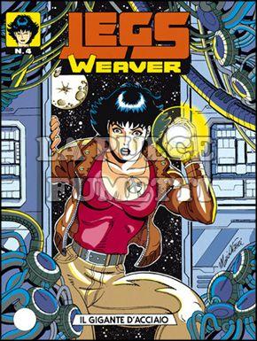 LEGS WEAVER #     4: IL GIGANTE D'ACCIAIO