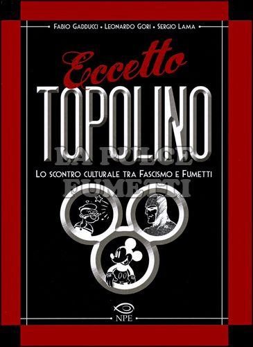 ECCETTO TOPOLINO - LO SCONTRO CULTURALE TRA FASCISMO E FUMETTI